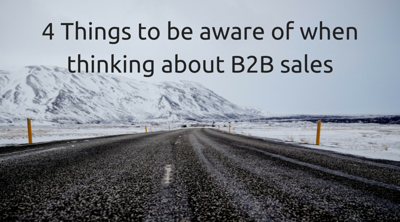 Things to be aware of when you're thinking about B2B sales